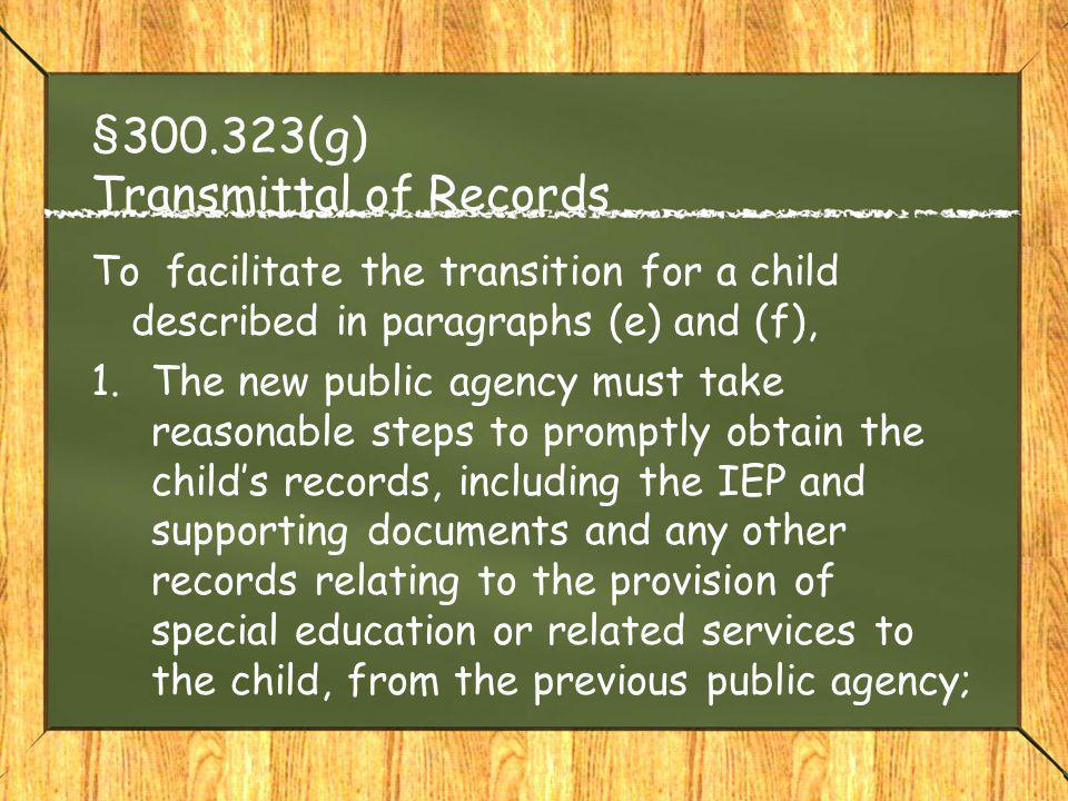 §300.323(g) Transmittal of Records To facilitate the transition for a child described in paragraphs (e) and (f), 1.The new public agency must take rea