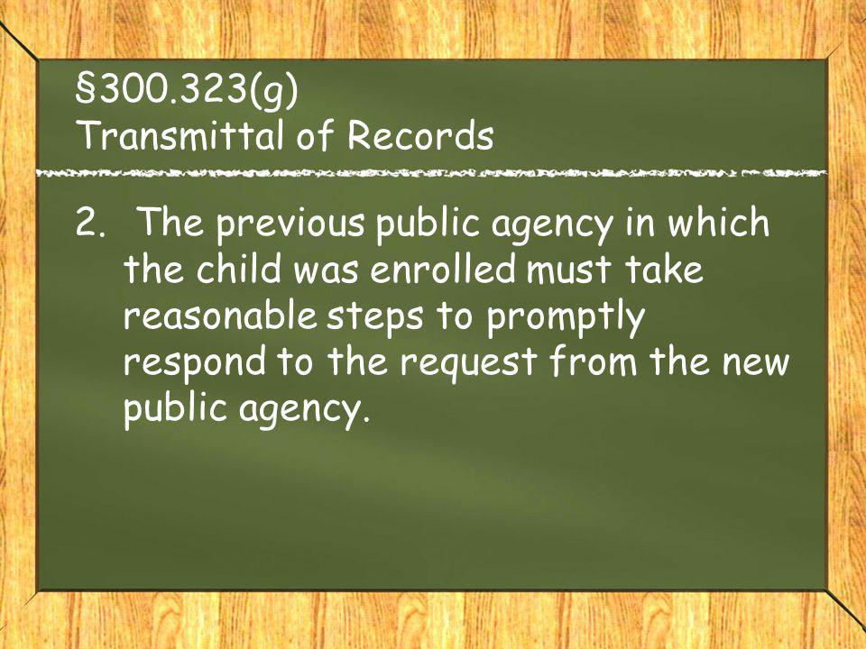 §300.323(g) Transmittal of Records 2. The previous public agency in which the child was enrolled must take reasonable steps to promptly respond to the