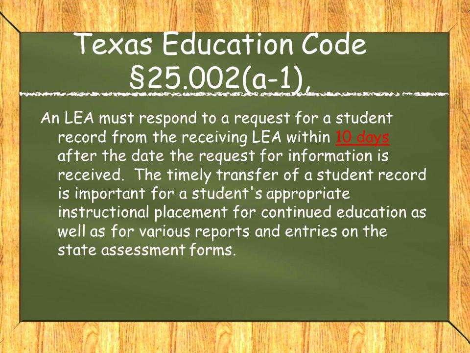 Texas Education Code §25.002(a-1), An LEA must respond to a request for a student record from the receiving LEA within 10 days after the date the requ