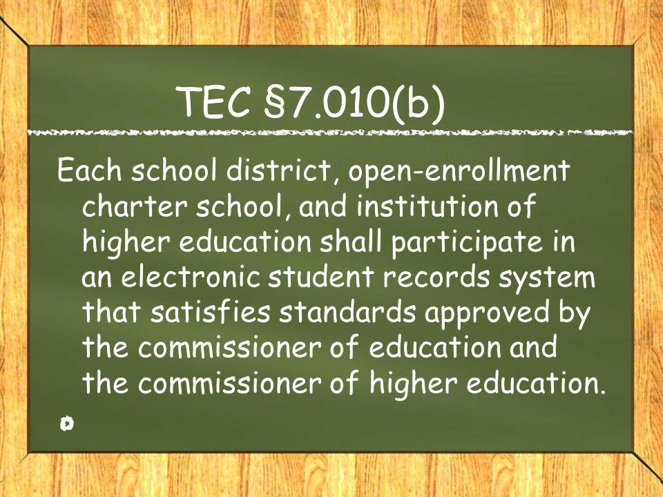 TEC §7.010(b) Each school district, open-enrollment charter school, and institution of higher education shall participate in an electronic student rec