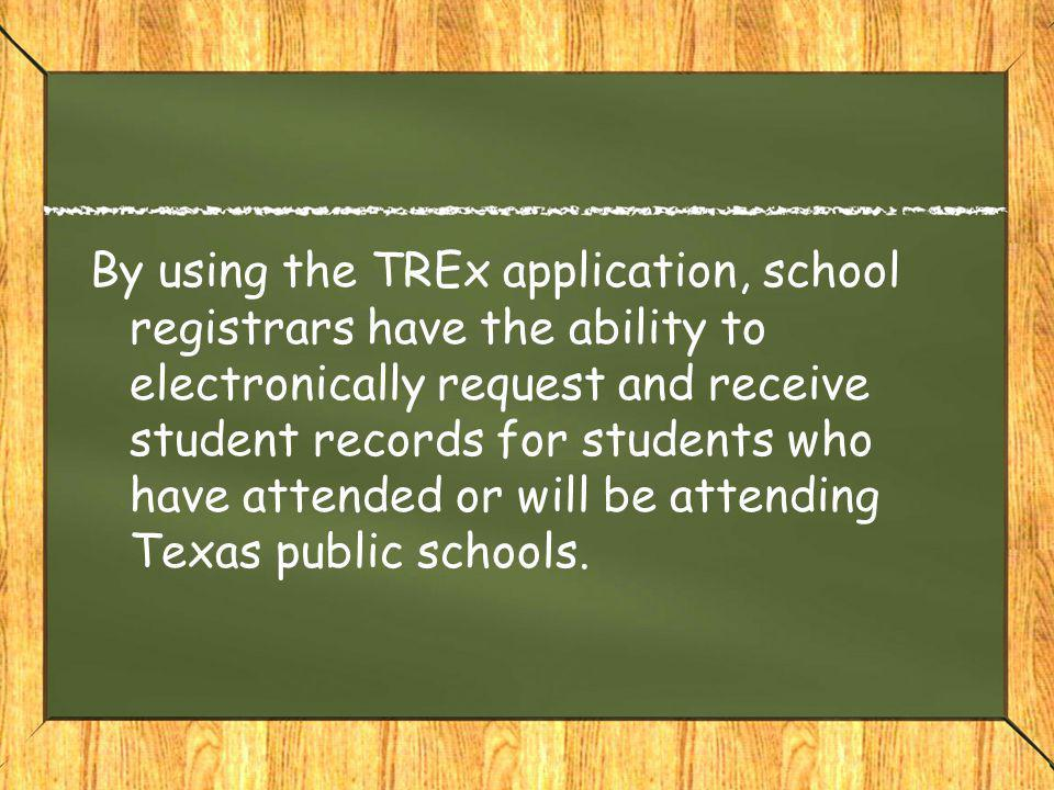 By using the TREx application, school registrars have the ability to electronically request and receive student records for students who have attended