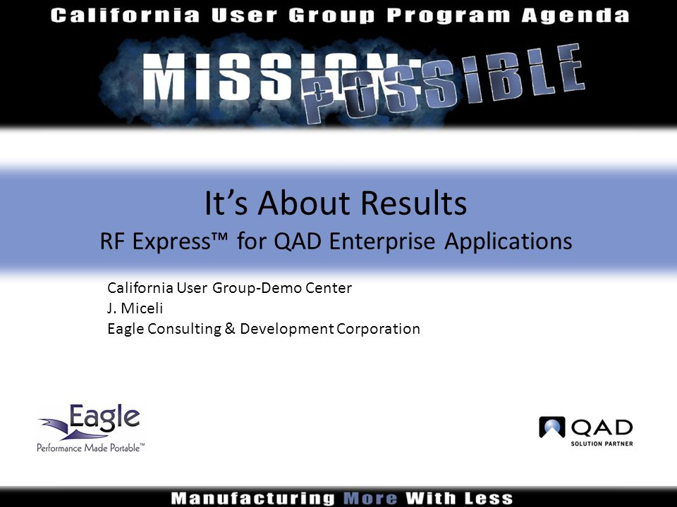 It's About Results RF Express™ for QAD Enterprise Applications California User Group-Demo Center J.