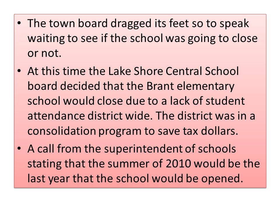 The town board dragged its feet so to speak waiting to see if the school was going to close or not.