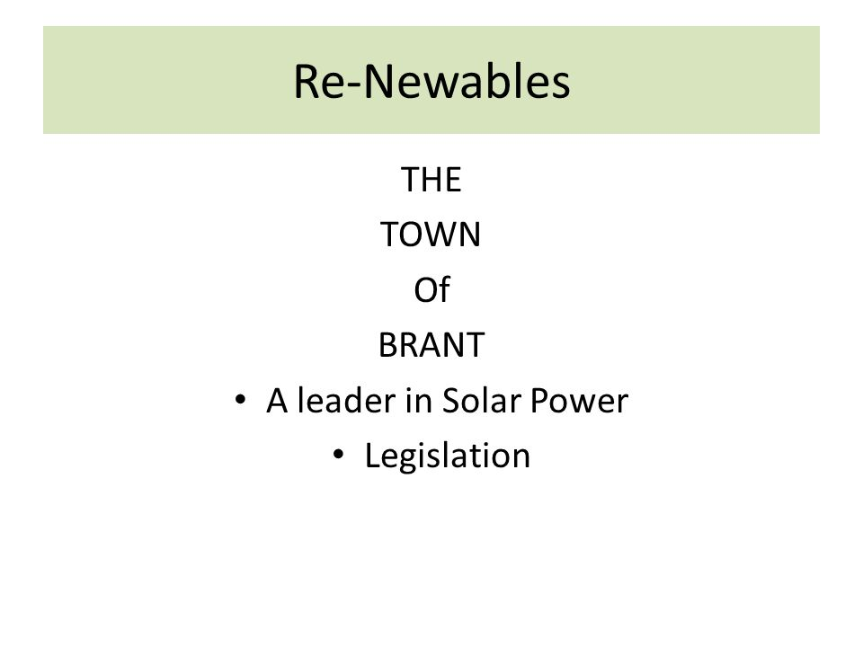 Re-Newables THE TOWN Of BRANT A leader in Solar Power Legislation