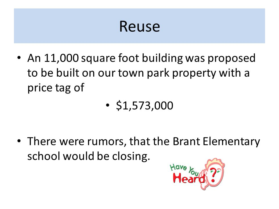 An 11,000 square foot building was proposed to be built on our town park property with a price tag of $1,573,000 There were rumors, that the Brant Elementary school would be closing.