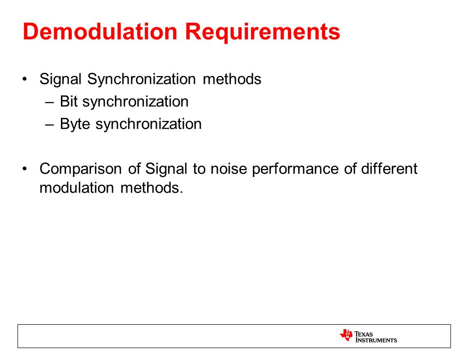 Demodulation Requirements Signal Synchronization methods –Bit synchronization –Byte synchronization Comparison of Signal to noise performance of diffe