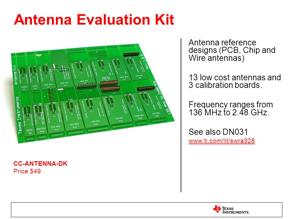 Antenna reference designs (PCB, Chip and Wire antennas) 13 low cost antennas and 3 calibration boards. Frequency ranges from 136 MHz to 2.48 GHz. See