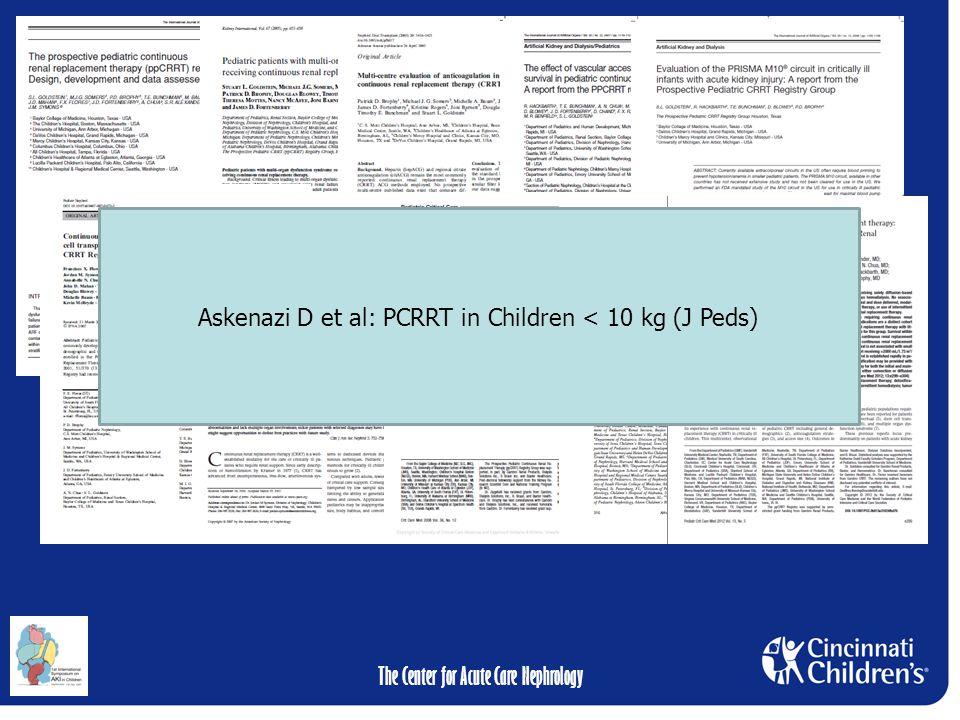The Center for Acute Care Nephrology Askenazi D et al: PCRRT in Children < 10 kg (J Peds)