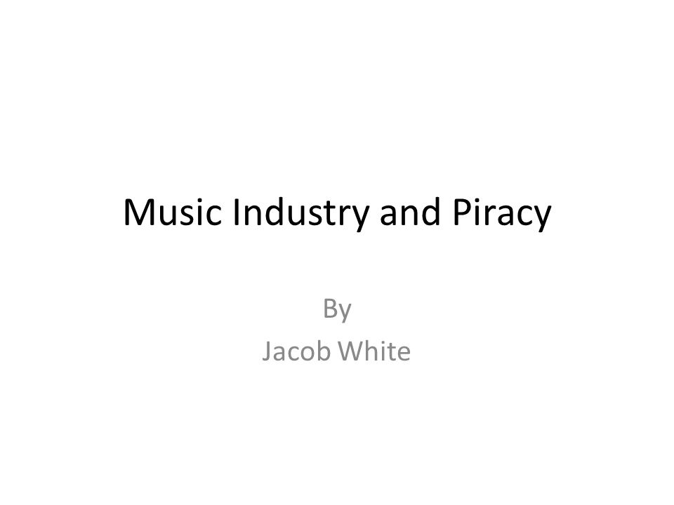 Music Industry and Piracy By Jacob White