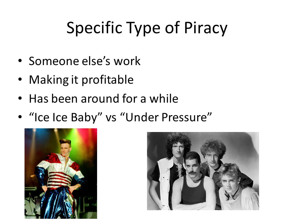 "Specific Type of Piracy Someone else's work Making it profitable Has been around for a while ""Ice Ice Baby"" vs ""Under Pressure"""