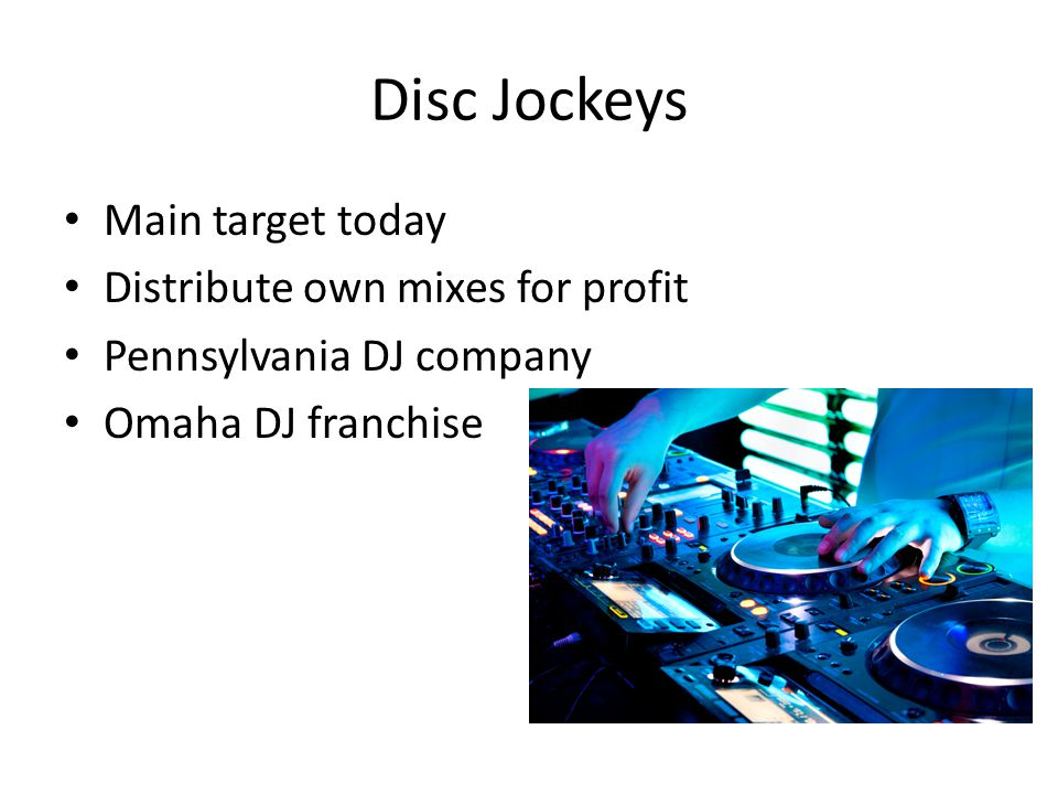 Disc Jockeys Main target today Distribute own mixes for profit Pennsylvania DJ company Omaha DJ franchise