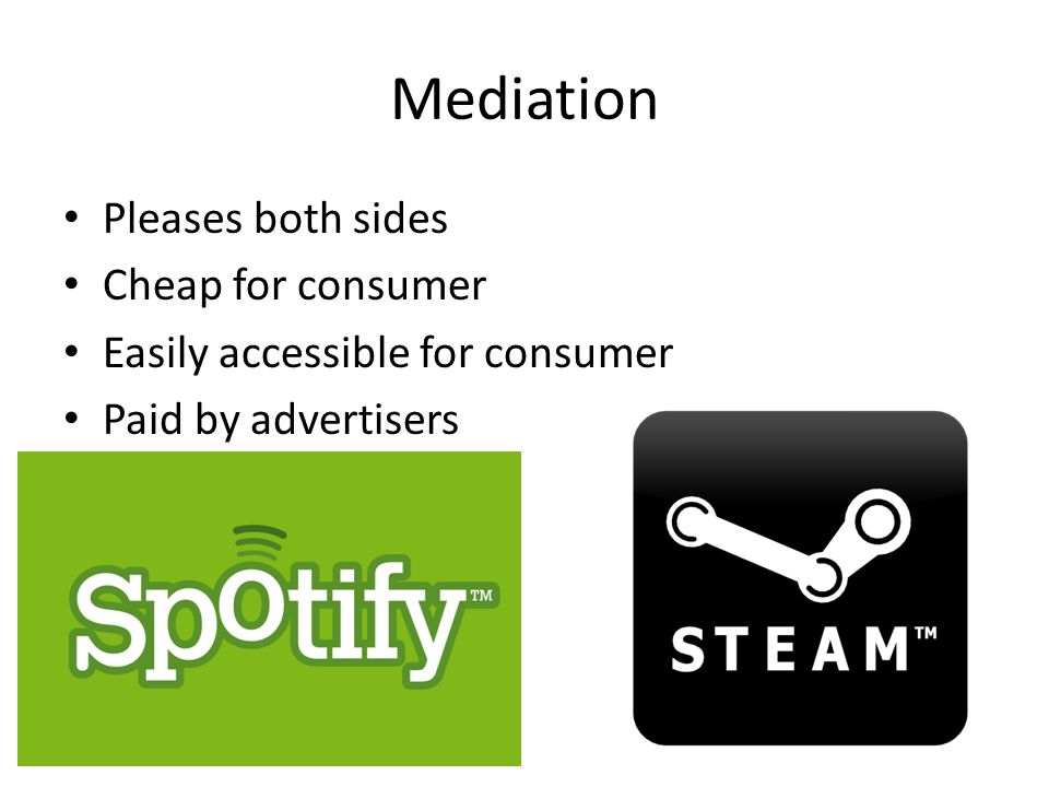 Mediation Pleases both sides Cheap for consumer Easily accessible for consumer Paid by advertisers