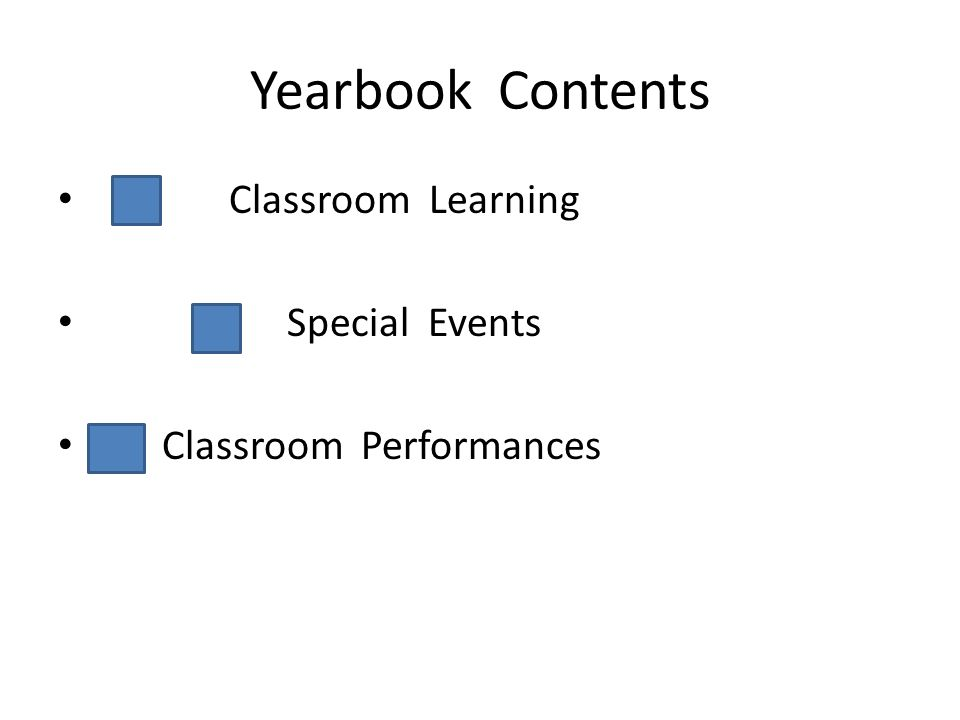 Yearbook Contents Classroom Learning Special Events Classroom Performances