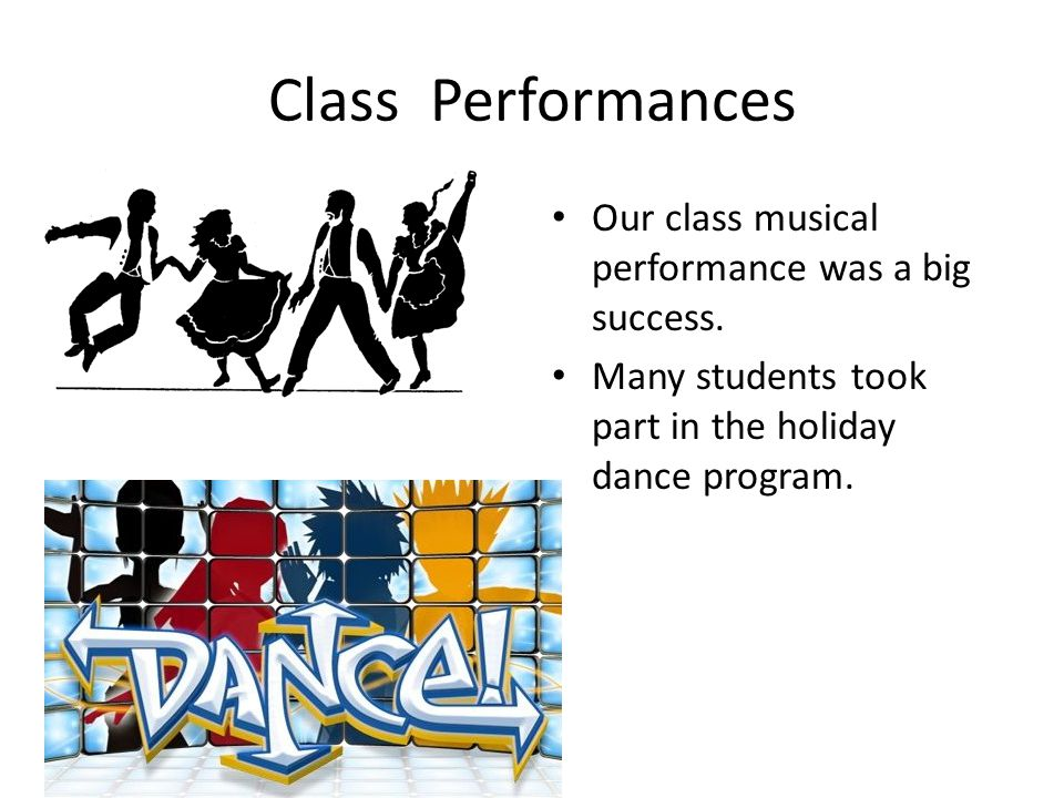 Class Performances Our class musical performance was a big success.