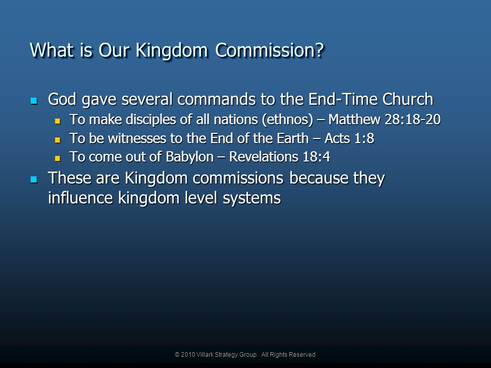 © 2010 Villark Strategy Group. All Rights Reserved What is Our Kingdom Commission.