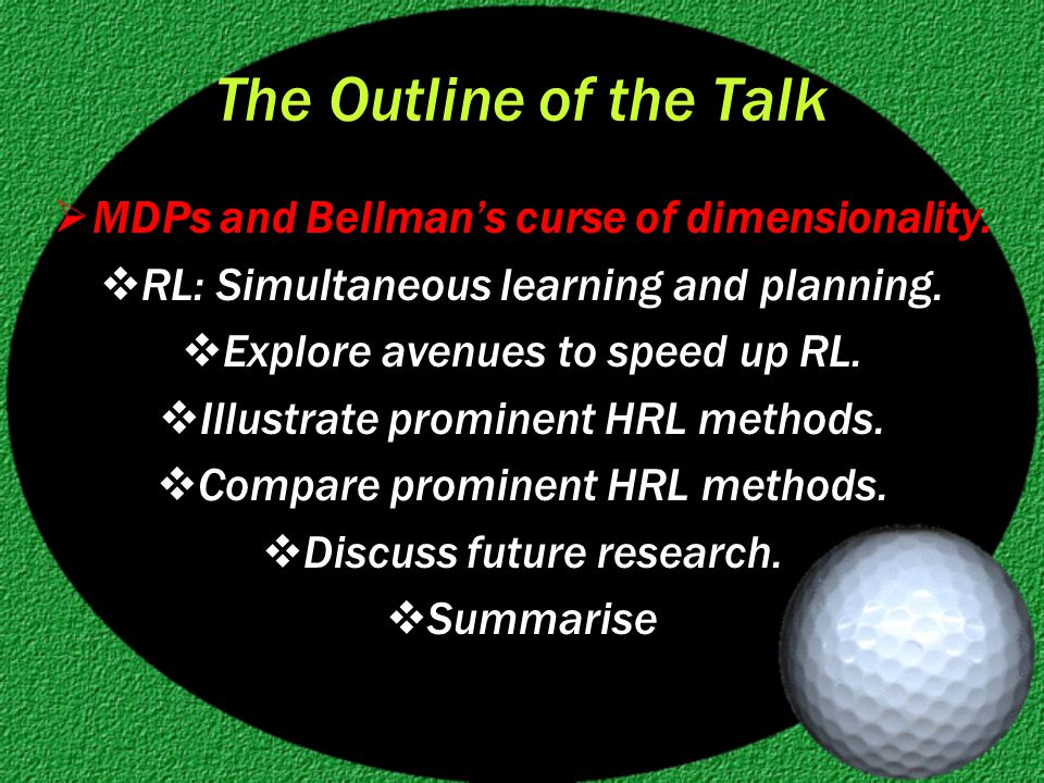 The Outline of the Talk  MDPs and Bellman's curse of dimensionality.