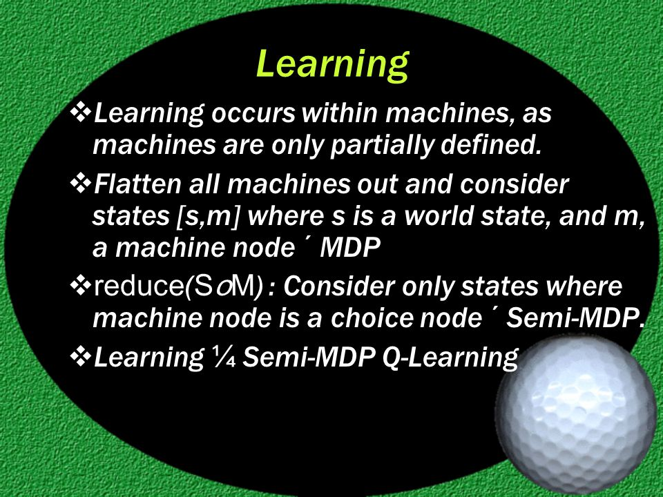 Learning  Learning occurs within machines, as machines are only partially defined.