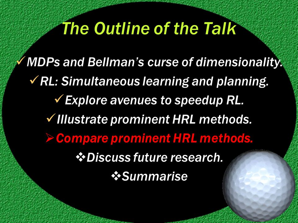 The Outline of the Talk MDPs and Bellman's curse of dimensionality.