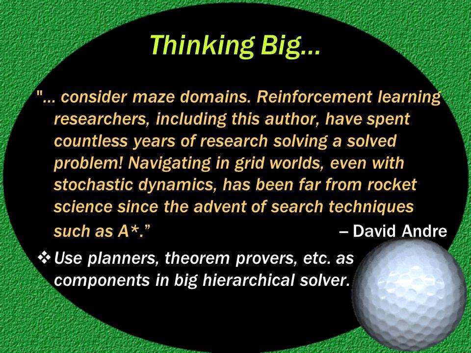 Thinking Big… ... consider maze domains.