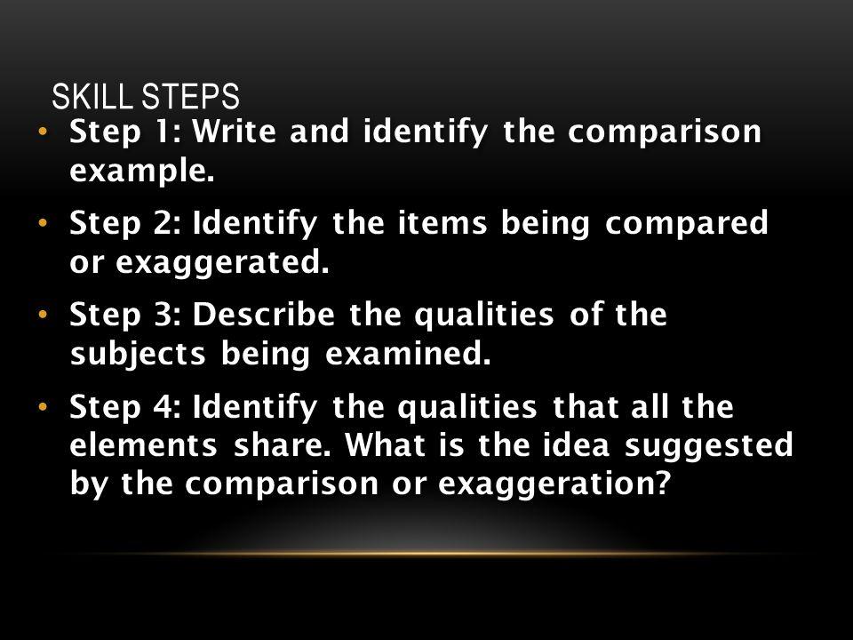 SKILL STEPS Step 1: Write and identify the comparison example. Step 1: Write and identify the comparison example. Step 2: Identify the items being com