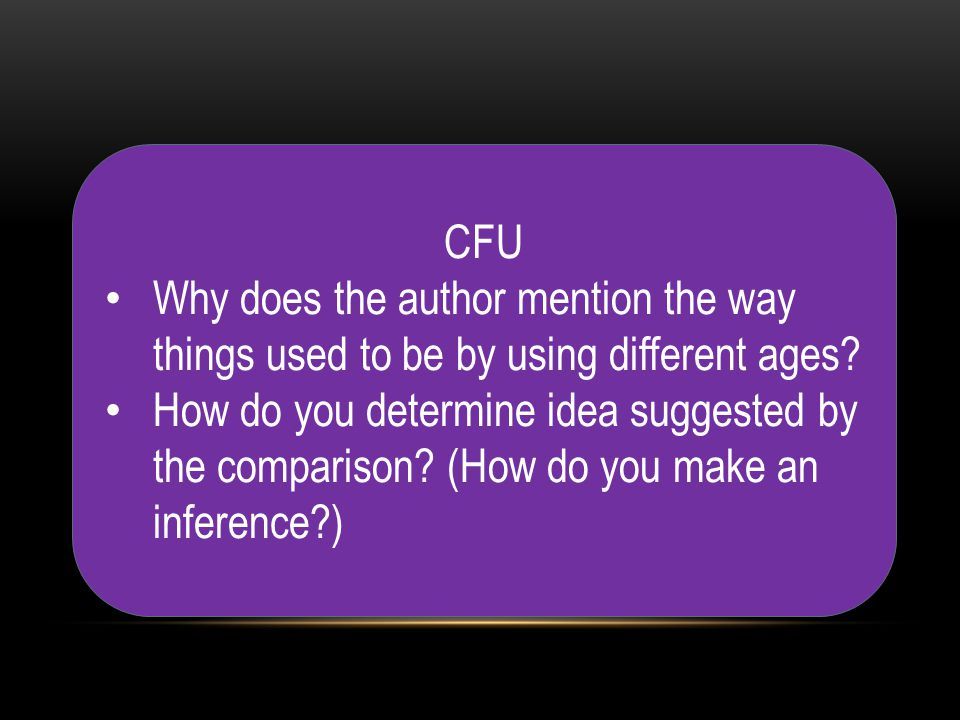 CFU Why does the author mention the way things used to be by using different ages? How do you determine idea suggested by the comparison? (How do you