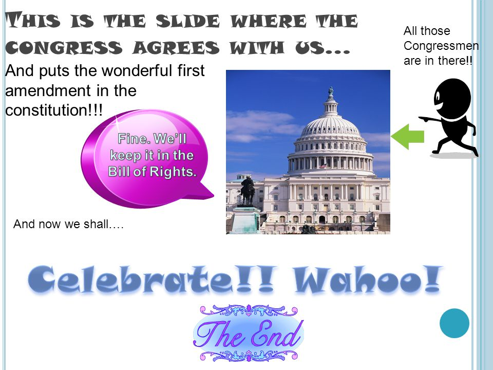 T HIS IS THE SLIDE WHERE THE CONGRESS AGREES WITH US … And puts the wonderful first amendment in the constitution!!.