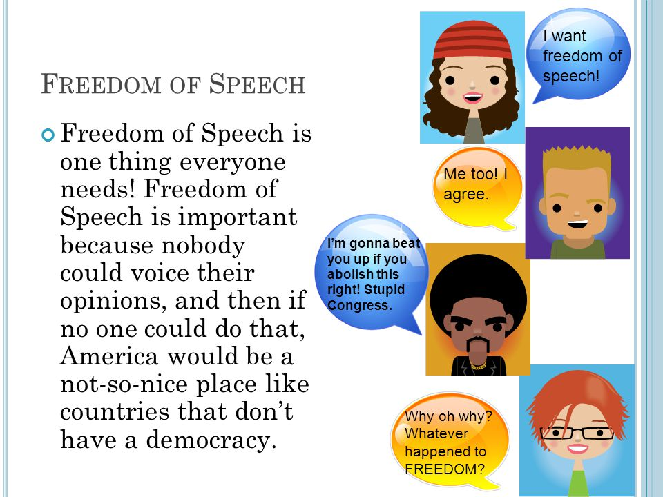 F REEDOM OF S PEECH Freedom of Speech is one thing everyone needs.