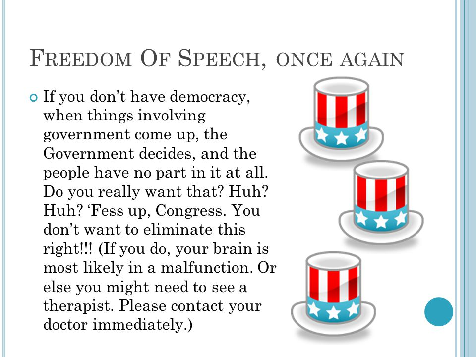 F REEDOM O F S PEECH, ONCE AGAIN If you don't have democracy, when things involving government come up, the Government decides, and the people have no part in it at all.