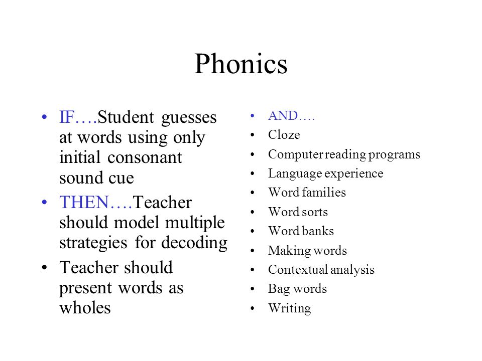 Phonics IF….Student guesses at words using only initial consonant sound cue THEN….Teacher should model multiple strategies for decoding Teacher should