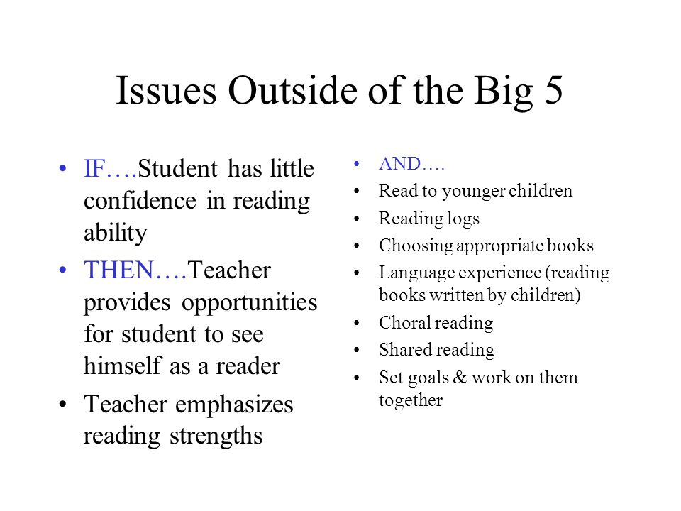 Issues Outside of the Big 5 IF….Student has little confidence in reading ability THEN….Teacher provides opportunities for student to see himself as a