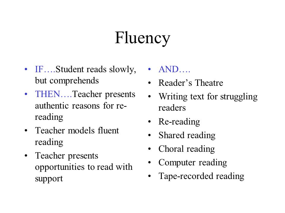Fluency IF….Student memorizes text during repeated readings THEN….Teacher emphasizes paying attention to words in text AND….