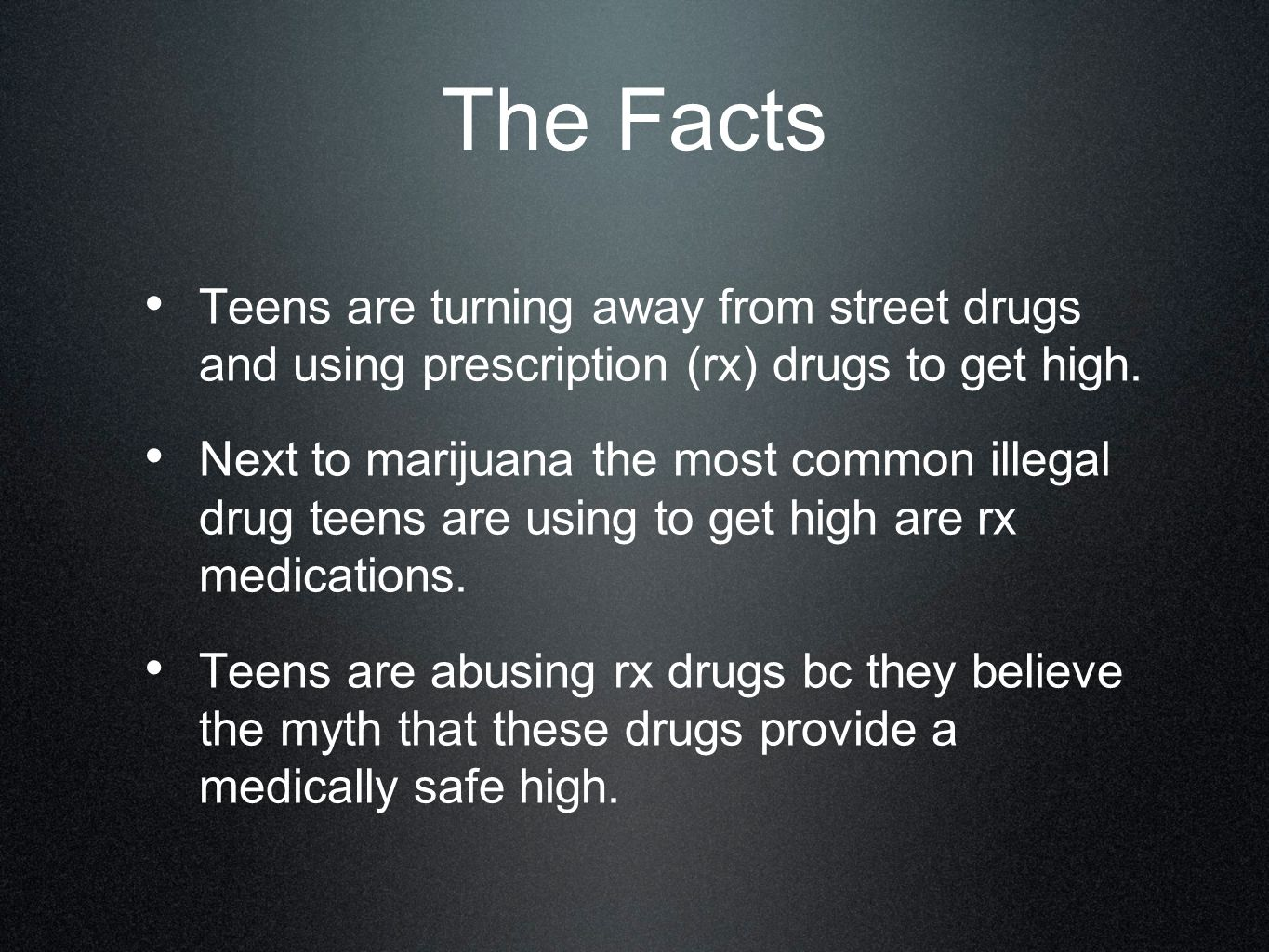 The Facts Teens are turning away from street drugs and using prescription (rx) drugs to get high.