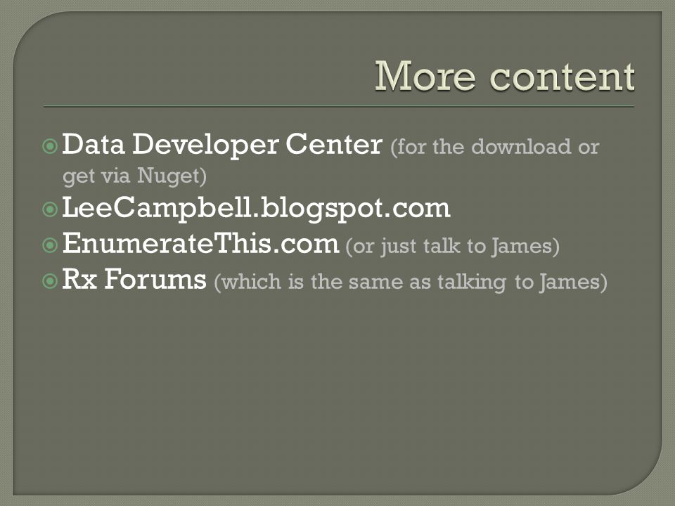  Data Developer Center (for the download or get via Nuget)  LeeCampbell.blogspot.com  EnumerateThis.com (or just talk to James)  Rx Forums (which