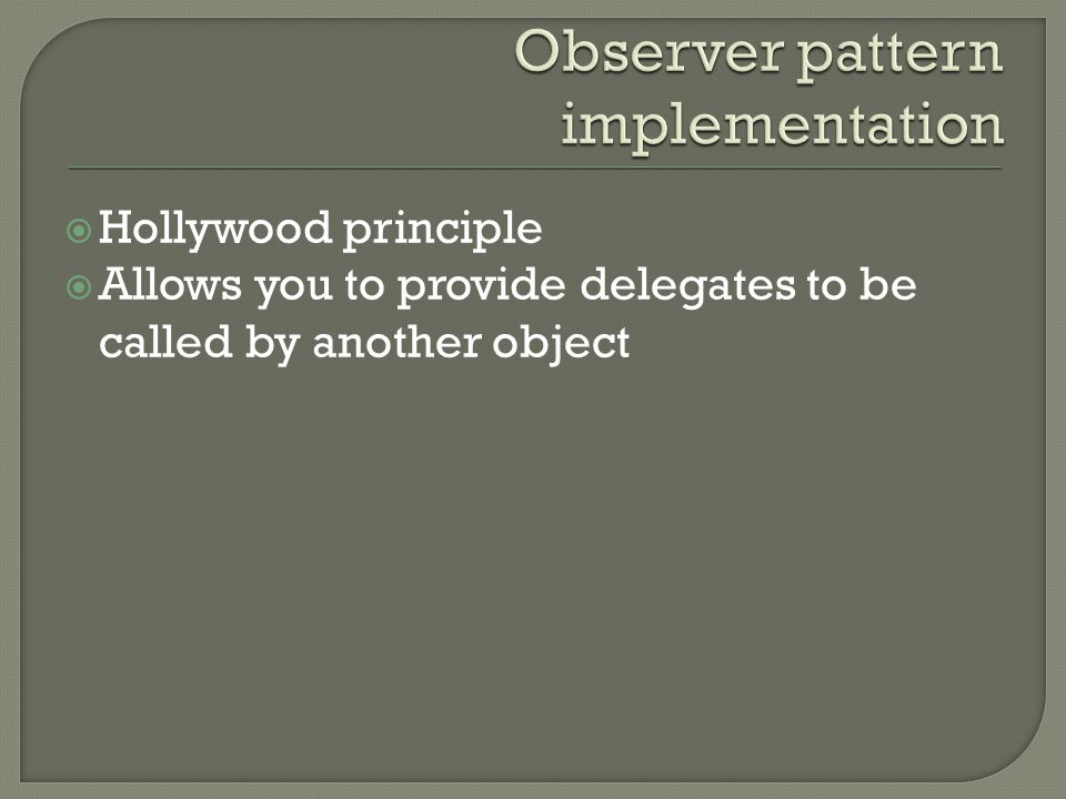  Hollywood principle  Allows you to provide delegates to be called by another object