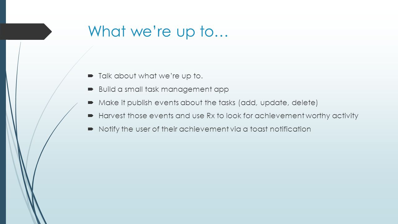 What we're up to…  Talk about what we're up to.