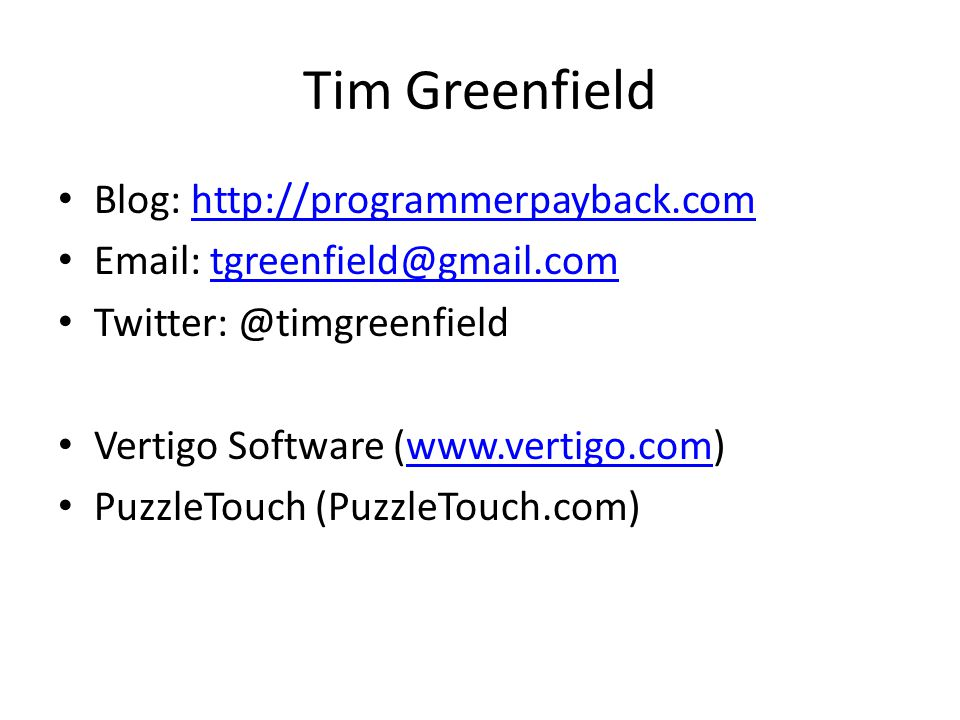 Tim Greenfield Blog:     Vertigo Software (  PuzzleTouch (PuzzleTouch.com)