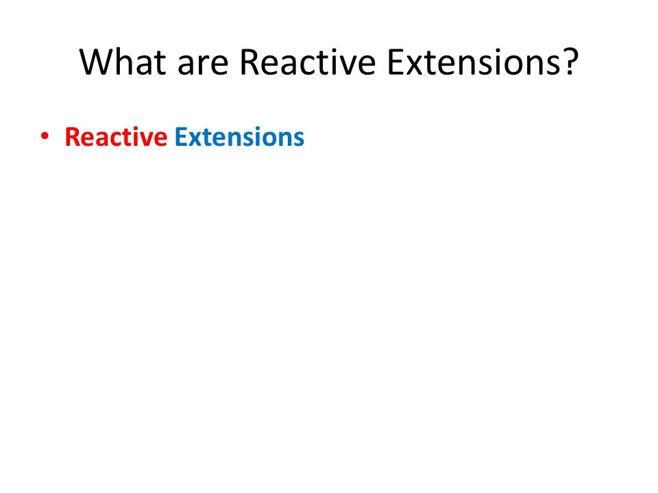 What are Reactive Extensions Reactive Extensions