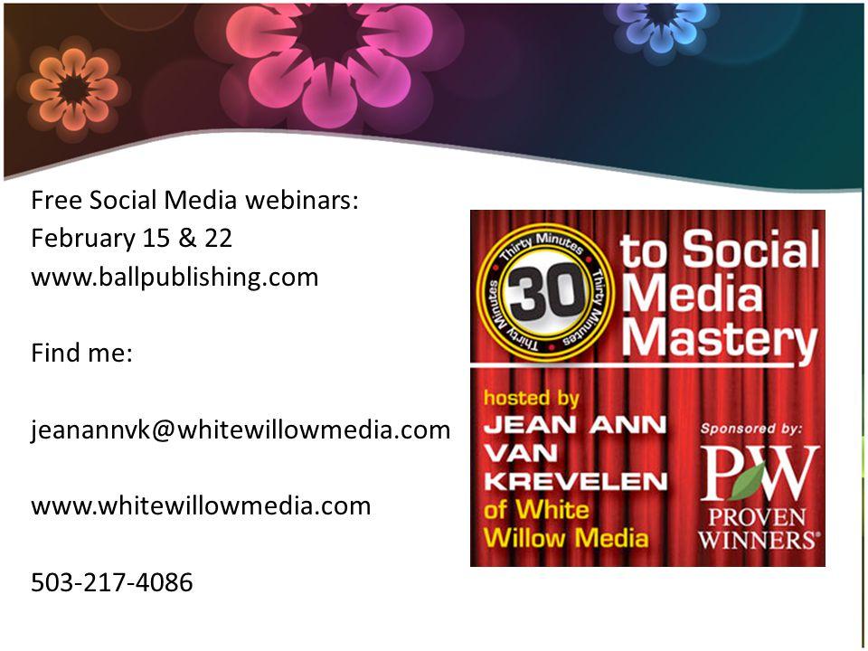 Free Social Media webinars: February 15 & 22 www.ballpublishing.com Find me: jeanannvk@whitewillowmedia.com www.whitewillowmedia.com 503-217-4086
