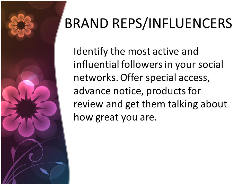 BRAND REPS/INFLUENCERS Identify the most active and influential followers in your social networks.