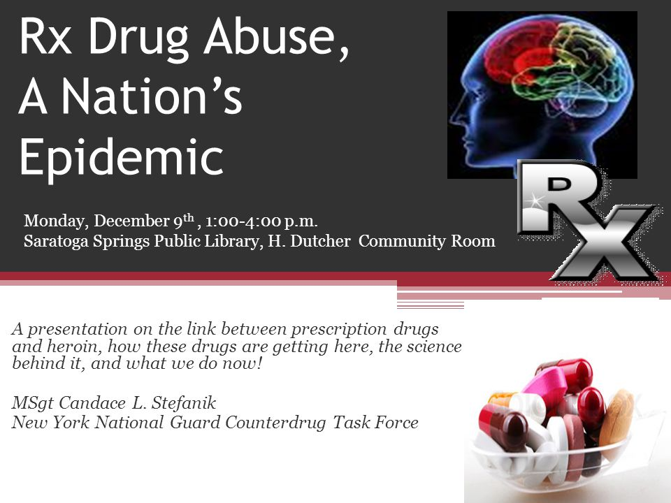 Rx Drug Abuse, A Nation's Epidemic A presentation on the link between prescription drugs and heroin, how these drugs are getting here, the science beh