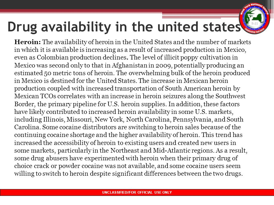 13 UNCLASSIFIED//FOR OFFICIAL USE ONLY Drug availability in the united states Heroin: The availability of heroin in the United States and the number o