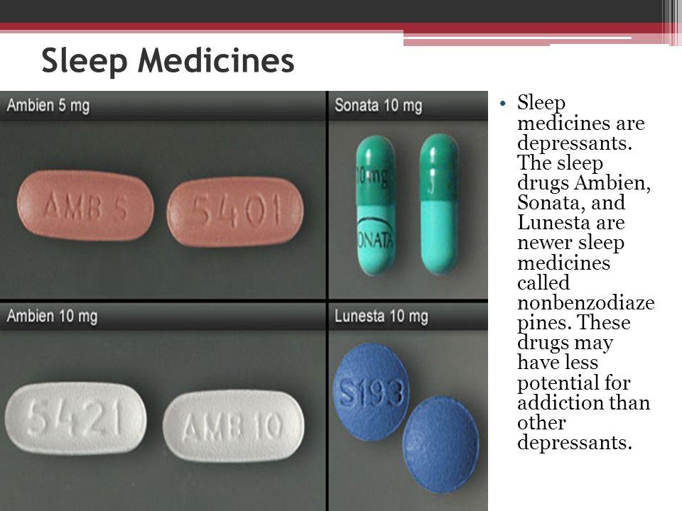 Sleep Medicines Sleep medicines are depressants. The sleep drugs Ambien, Sonata, and Lunesta are newer sleep medicines called nonbenzodiaze pines. The