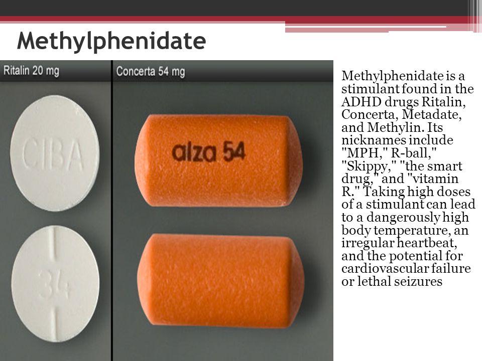 Methylphenidate Methylphenidate is a stimulant found in the ADHD drugs Ritalin, Concerta, Metadate, and Methylin. Its nicknames include