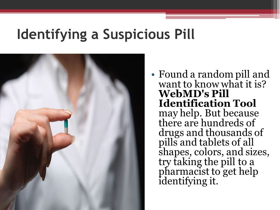 Identifying a Suspicious Pill Found a random pill and want to know what it is? WebMD's Pill Identification Tool may help. But because there are hundre