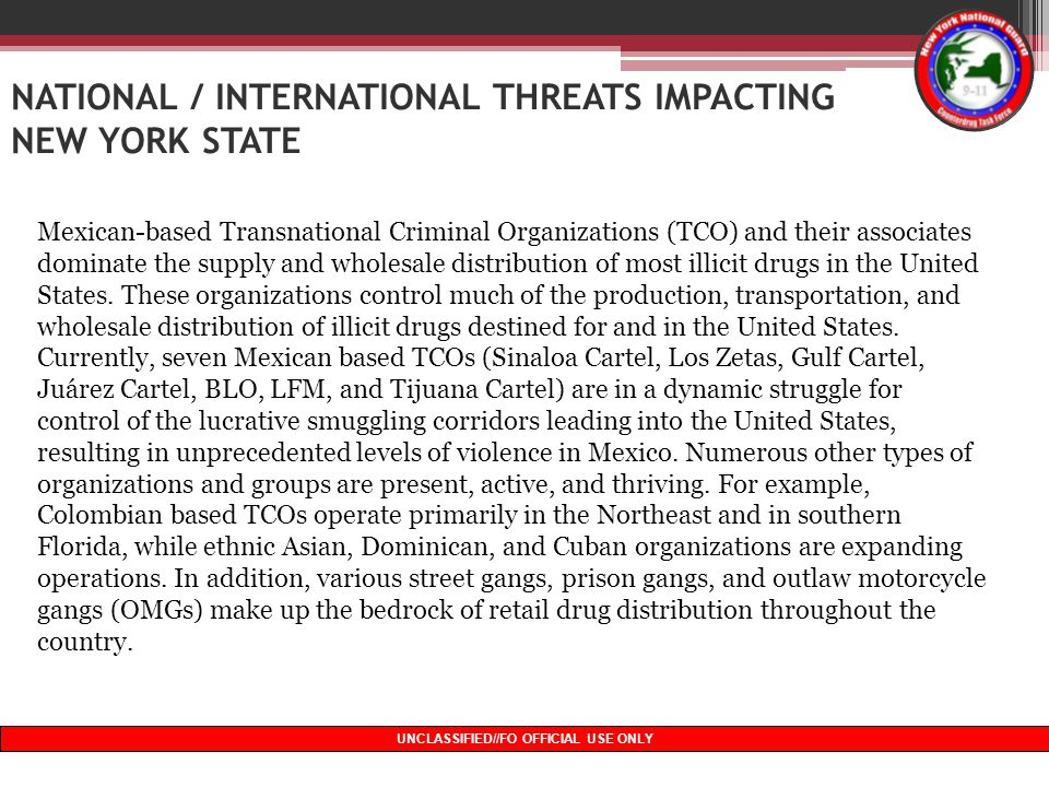9 UNCLASSIFIED//FO OFFICIAL USE ONLY NATIONAL / INTERNATIONAL THREATS IMPACTING NEW YORK STATE Mexican-based Transnational Criminal Organizations (TCO