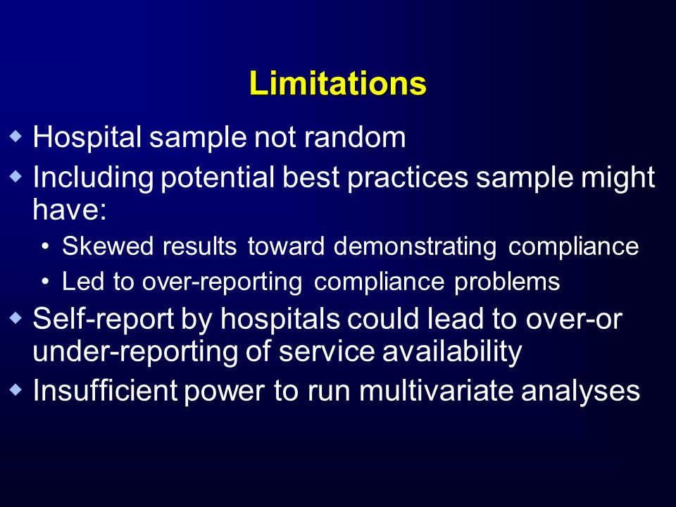 Limitations   Hospital sample not random   Including potential best practices sample might have: Skewed results toward demonstrating compliance Le