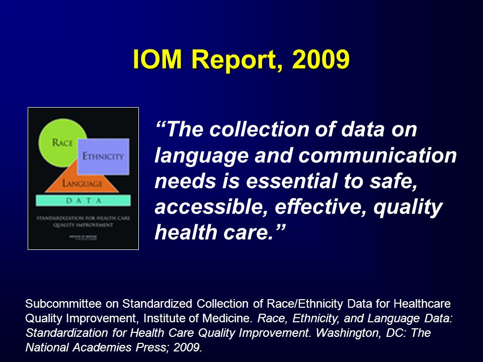 IOM Report, 2009 Subcommittee on Standardized Collection of Race/Ethnicity Data for Healthcare Quality Improvement, Institute of Medicine. Race, Ethni