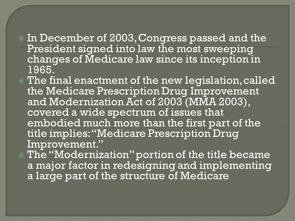  In December of 2003, Congress passed and the President signed into law the most sweeping changes of Medicare law since its inception in 1965.