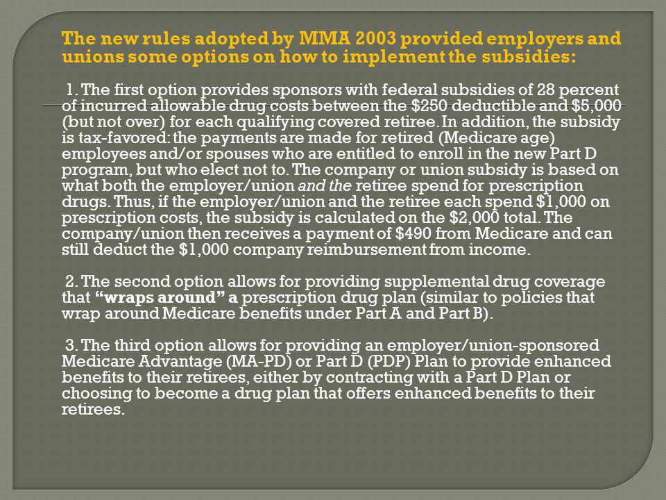The new rules adopted by MMA 2003 provided employers and unions some options on how to implement the subsidies: 1.