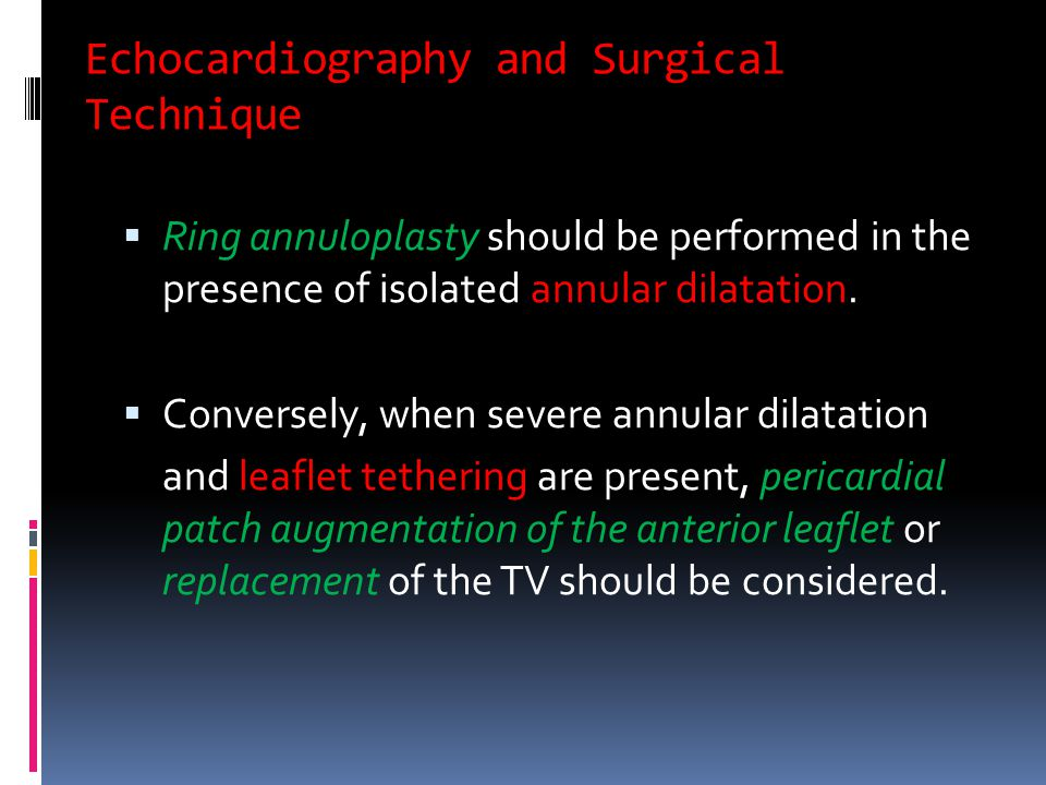 Echocardiography and Surgical Technique  Ring annuloplasty should be performed in the presence of isolated annular dilatation.